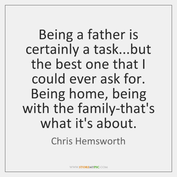 Being a father is certainly a task...but the best one that ...