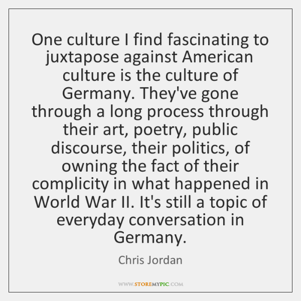 One culture I find fascinating to juxtapose against American culture is the ...