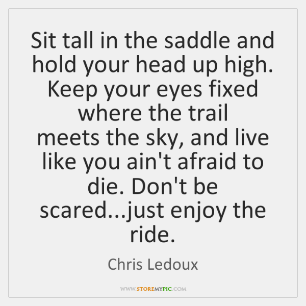 Sit Tall In The Saddle And Hold Your Head Up High Keep Storemypic