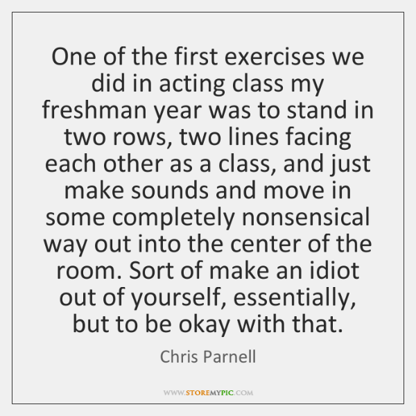 One of the first exercises we did in acting class my freshman ...