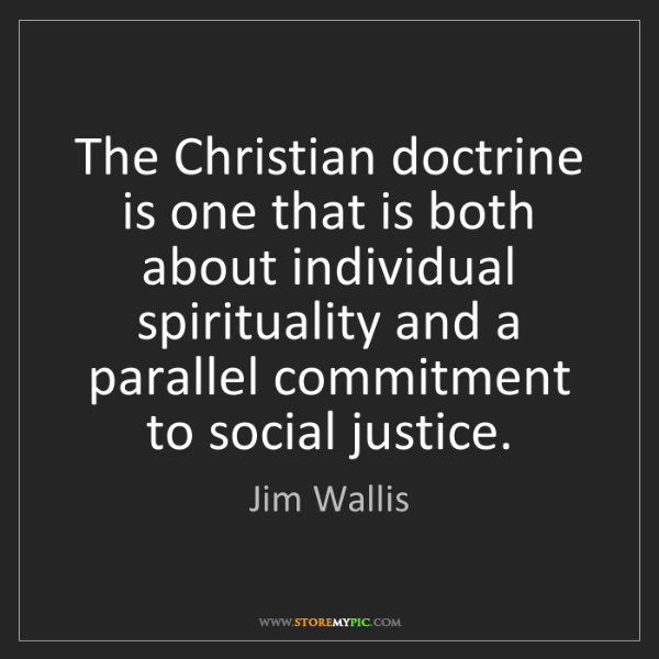Jim Wallis: The Christian doctrine is one that is both about individual...