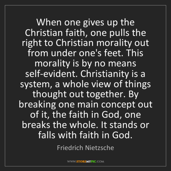 Friedrich Nietzsche: When one gives up the Christian faith, one pulls the...