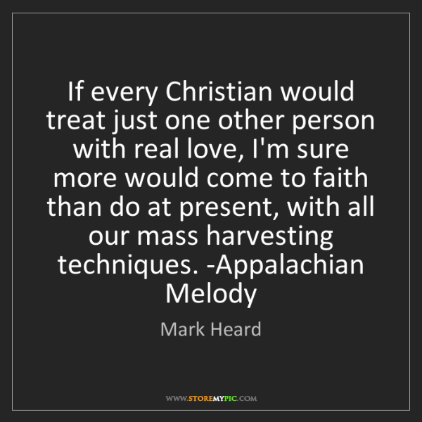 Mark Heard: If every Christian would treat just one other person...