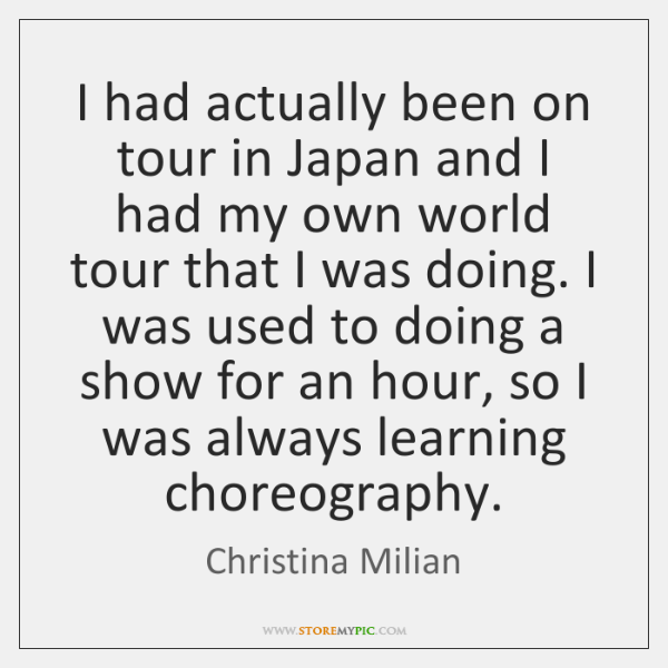 I had actually been on tour in Japan and I had my ...