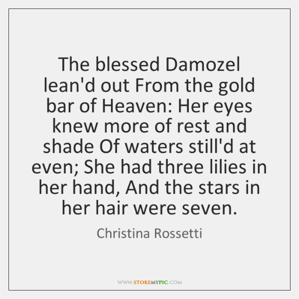 The blessed Damozel lean'd out From the gold bar of Heaven: Her ...