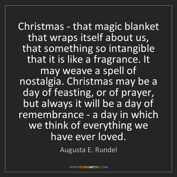 Augusta E. Rundel: Christmas - that magic blanket that wraps itself about...