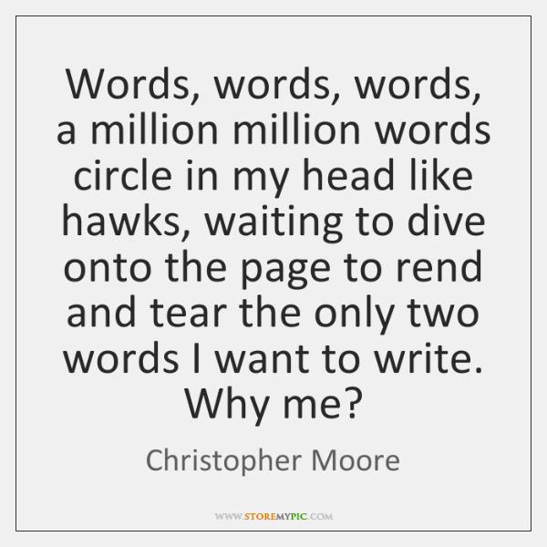 Words, words, words, a million million words circle in my head like ...