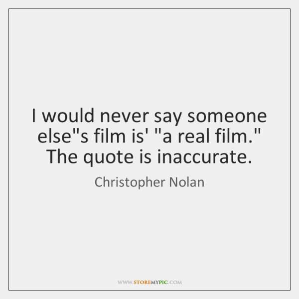 """I would never say someone else's film is' """"a real film."""" The ..."""