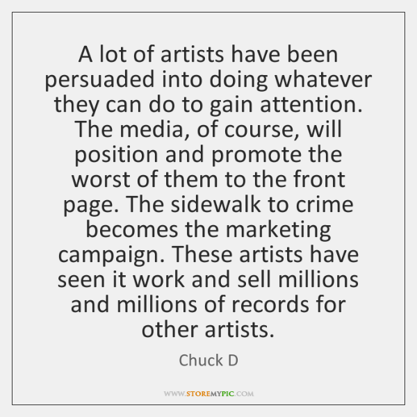 A lot of artists have been persuaded into doing whatever they can ...