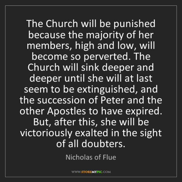 Nicholas of Flue: The Church will be punished because the majority of her...