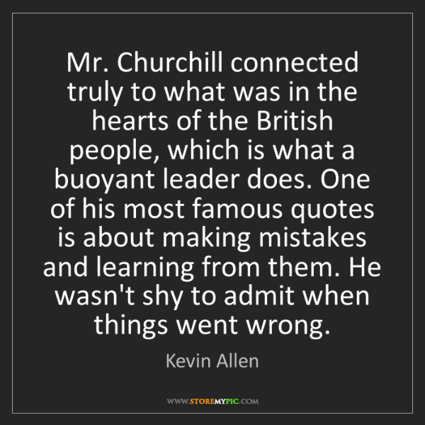 Kevin Allen: Mr. Churchill connected truly to what was in the hearts...