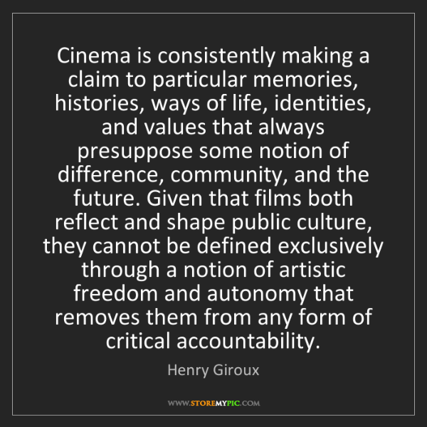 Henry Giroux: Cinema is consistently making a claim to particular memories,...