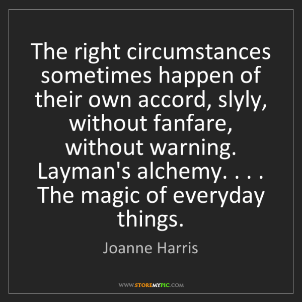 Joanne Harris: The right circumstances sometimes happen of their own...