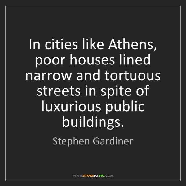 Stephen Gardiner: In cities like Athens, poor houses lined narrow and tortuous...