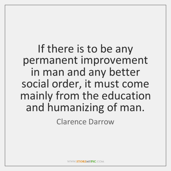 If there is to be any permanent improvement in man and any ...