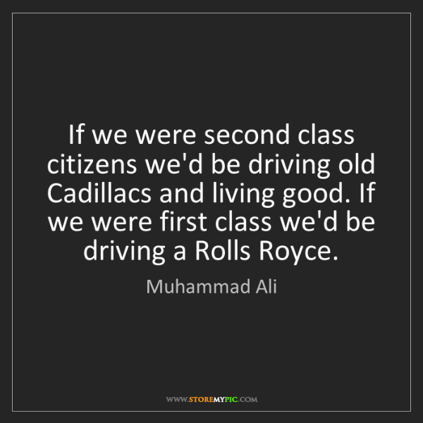 Muhammad Ali: If we were second class citizens we'd be driving old...