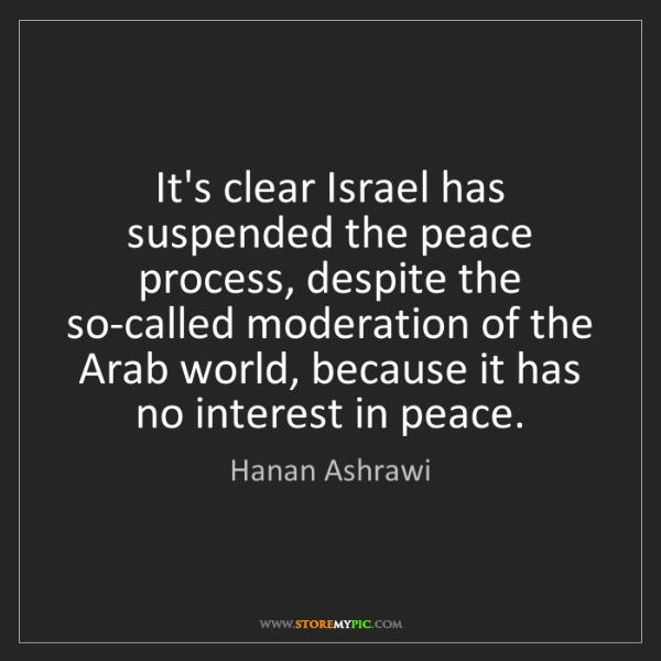 Hanan Ashrawi: It's clear Israel has suspended the peace process, despite...