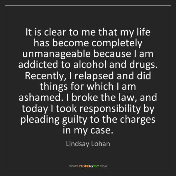 Lindsay Lohan: It is clear to me that my life has become completely...