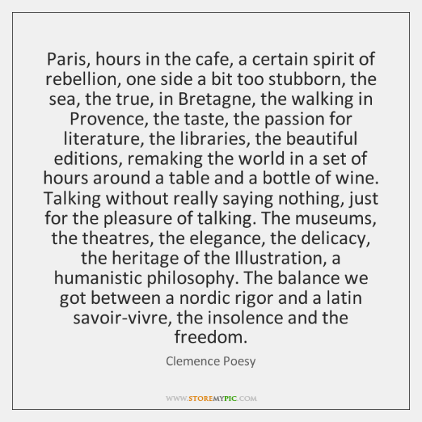 Paris, hours in the cafe, a certain spirit of rebellion, one side ...