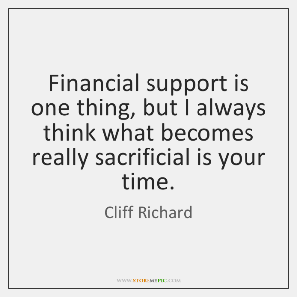 Financial support is one thing, but I always think what becomes really ...