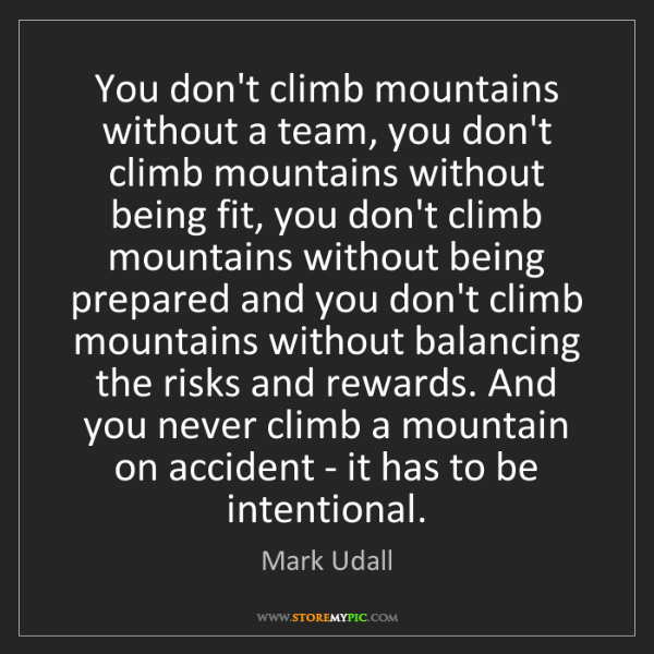 Mark Udall: You don't climb mountains without a team, you don't climb...