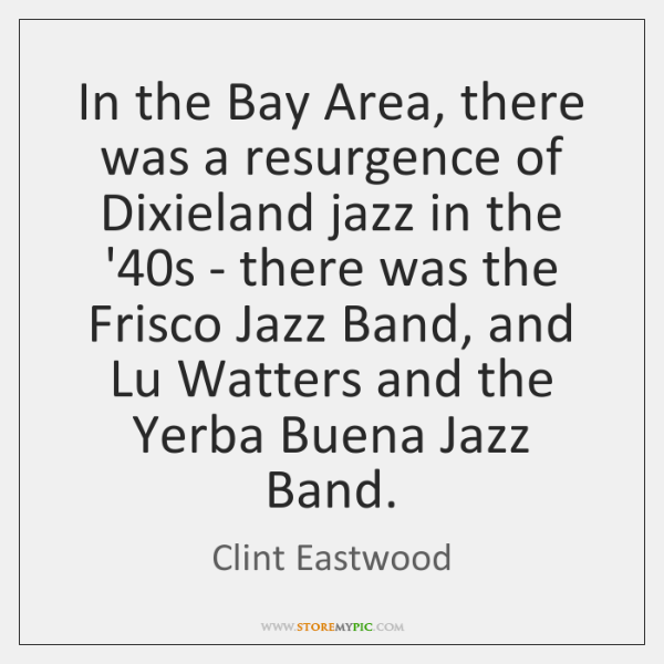 In the Bay Area, there was a resurgence of Dixieland jazz in ...
