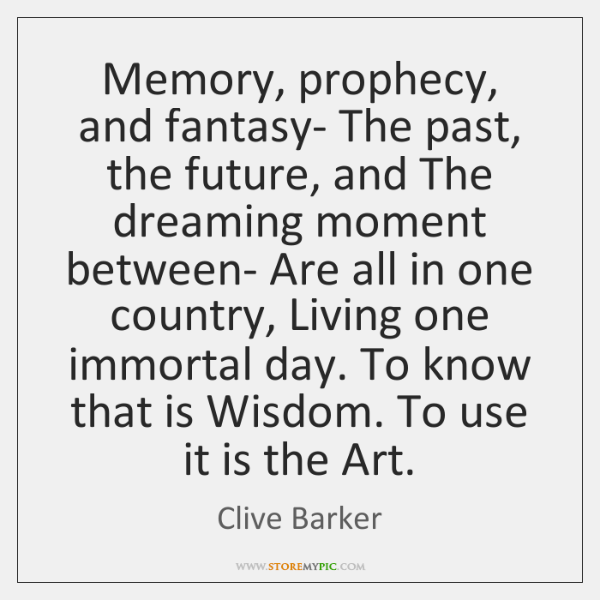 Memory, prophecy, and fantasy- The past, the future, and The dreaming moment ...