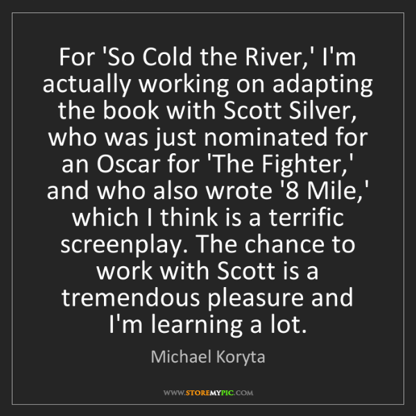 Michael Koryta: For 'So Cold the River,' I'm actually working on adapting...