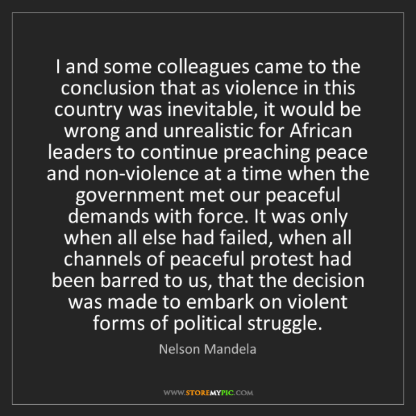 Nelson Mandela: I and some colleagues came to the conclusion that as...