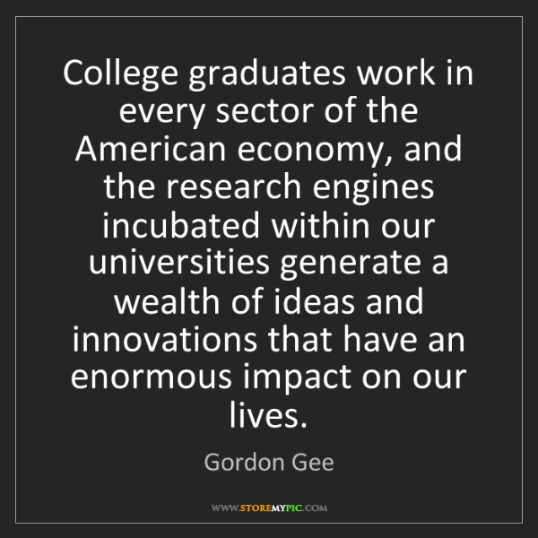 Gordon Gee: College graduates work in every sector of the American...
