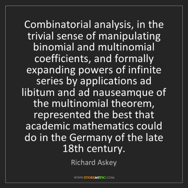 Richard Askey: Combinatorial analysis, in the trivial sense of manipulating...