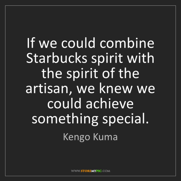 Kengo Kuma: If we could combine Starbucks spirit with the spirit...
