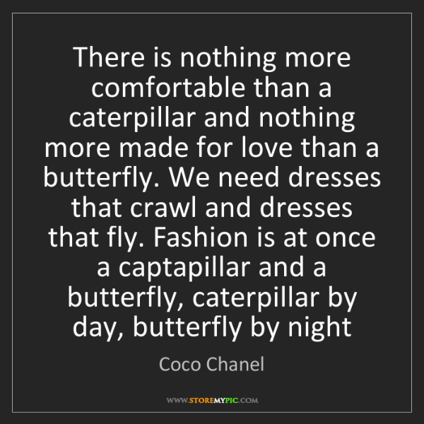 Coco Chanel: There is nothing more comfortable than a caterpillar...