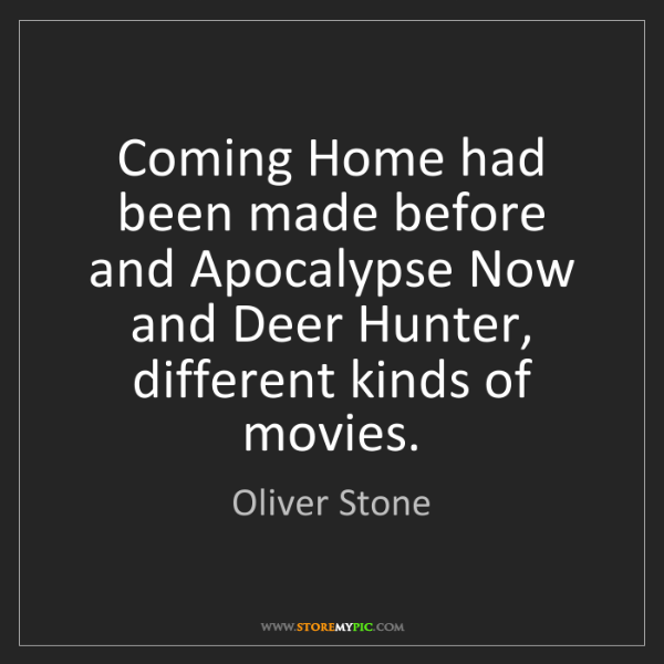 Oliver Stone: Coming Home had been made before and Apocalypse Now and...