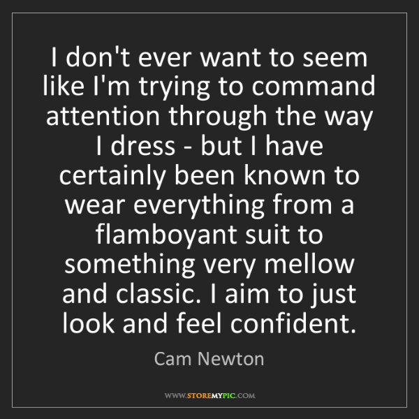 Cam Newton: I don't ever want to seem like I'm trying to command...
