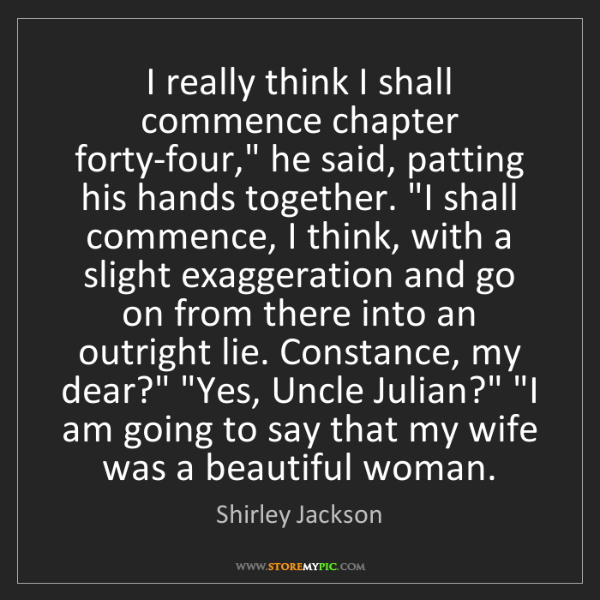 """Shirley Jackson: I really think I shall commence chapter forty-four,""""..."""