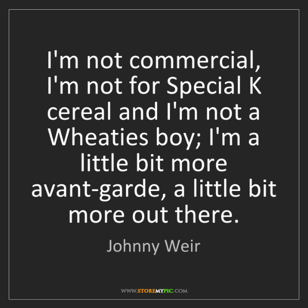 Johnny Weir: I'm not commercial, I'm not for Special K cereal and...