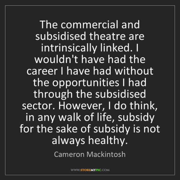 Cameron Mackintosh: The commercial and subsidised theatre are intrinsically...