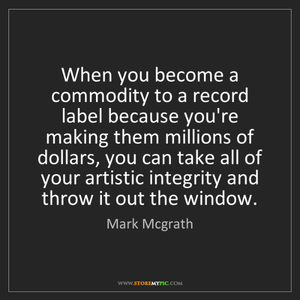 Mark Mcgrath: When you become a commodity to a record label because...