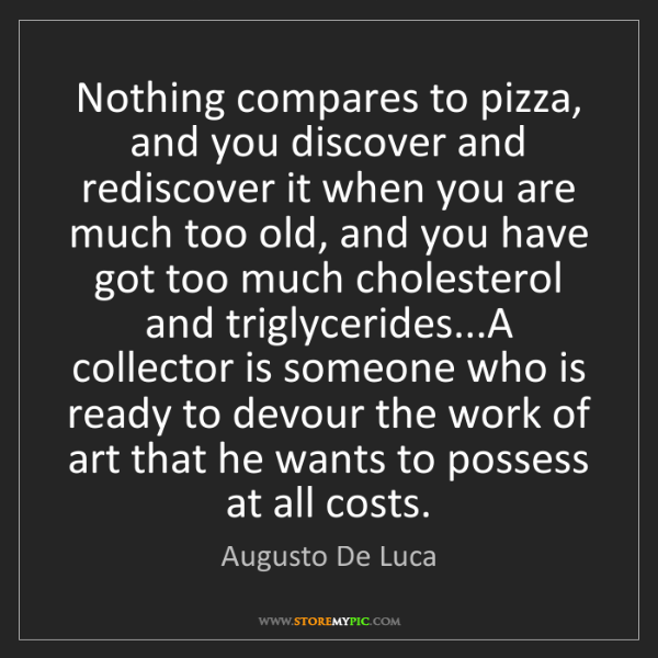 Augusto De Luca: Nothing compares to pizza, and you discover and rediscover...