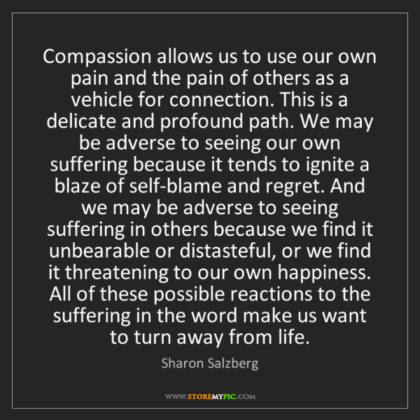 Sharon Salzberg: Compassion allows us to use our own pain and the pain...