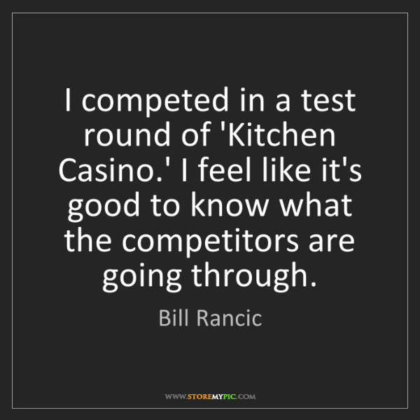 Bill Rancic: I competed in a test round of 'Kitchen Casino.' I feel...