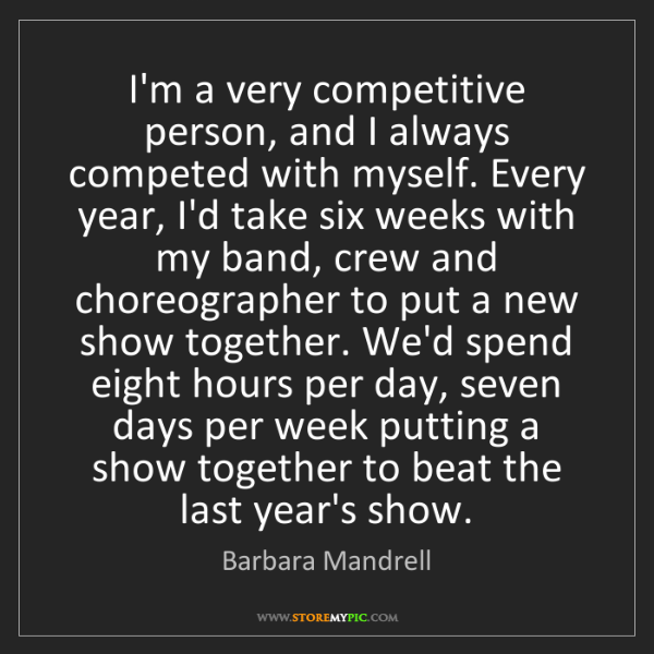 Barbara Mandrell: I'm a very competitive person, and I always competed...