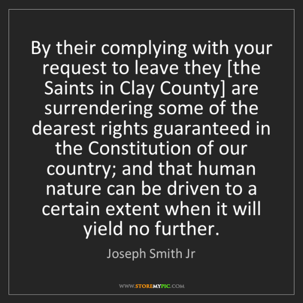 Joseph Smith Jr: By their complying with your request to leave they [the...