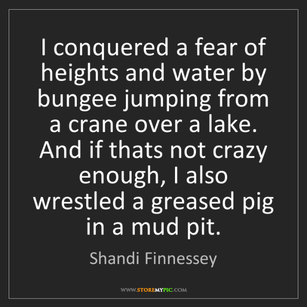 Shandi Finnessey: I conquered a fear of heights and water by bungee jumping...