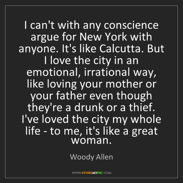 Woody Allen: I can't with any conscience argue for New York with anyone....