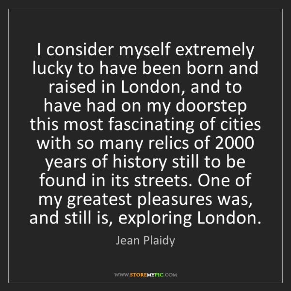 Jean Plaidy: I consider myself extremely lucky to have been born and...