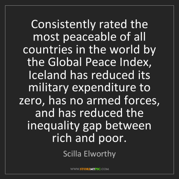 Scilla Elworthy: Consistently rated the most peaceable of all countries...