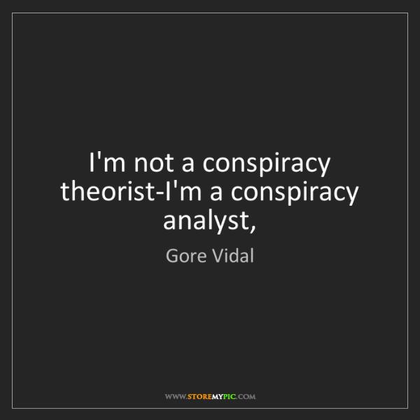 Gore Vidal: I'm not a conspiracy theorist-I'm a conspiracy analyst,