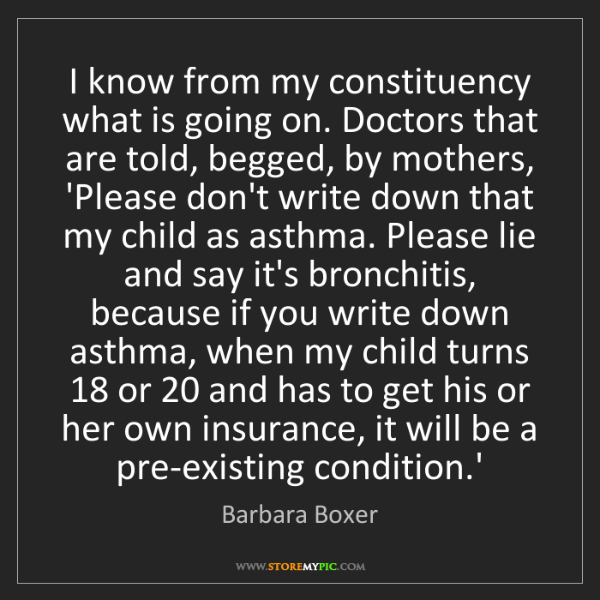 Barbara Boxer: I know from my constituency what is going on. Doctors...